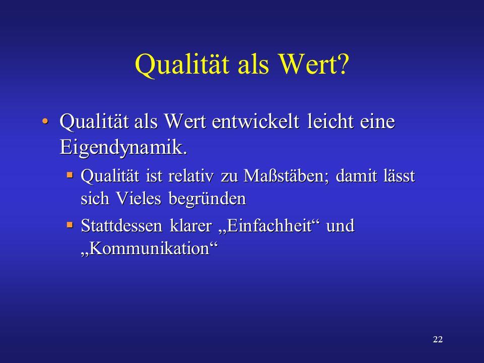 22 Qualität als Wert? Qualität als Wert entwickelt leicht eine Eigendynamik. Qualität ist relativ zu Maßstäben; damit lässt sich Vieles begründen Stat