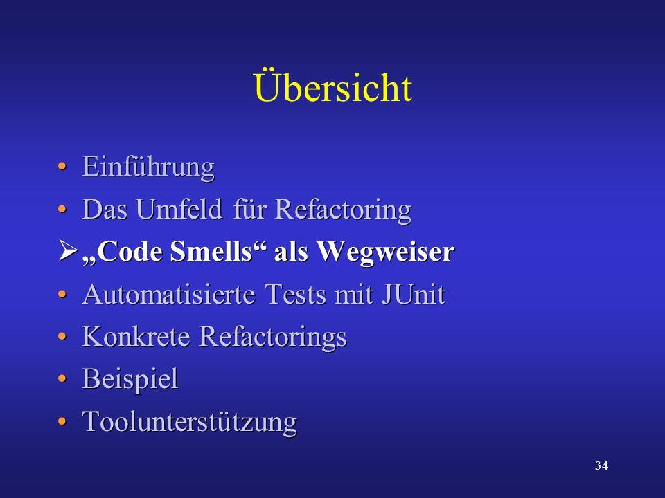 34 Übersicht Einführung Das Umfeld für Refactoring Code Smells als Wegweiser Automatisierte Tests mit JUnit Konkrete Refactorings Beispiel Toolunterst