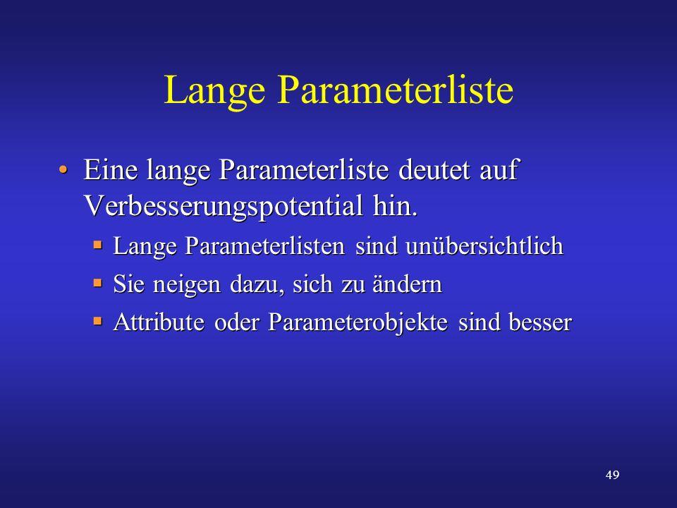49 Lange Parameterliste Eine lange Parameterliste deutet auf Verbesserungspotential hin. Lange Parameterlisten sind unübersichtlich Sie neigen dazu, s