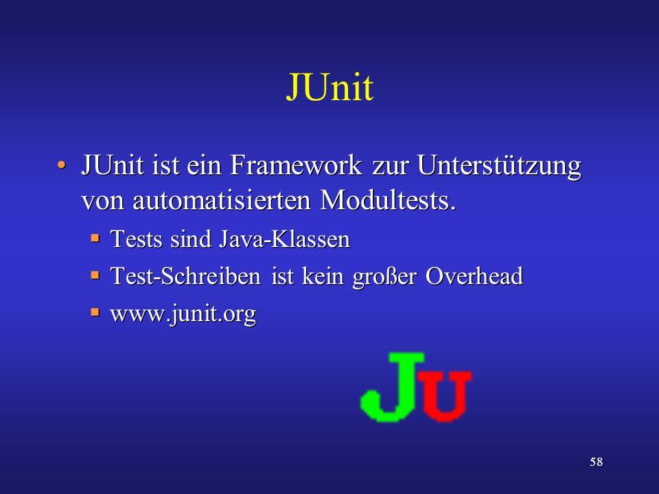 58 JUnit JUnit ist ein Framework zur Unterstützung von automatisierten Modultests. Tests sind Java-Klassen Test-Schreiben ist kein großer Overhead www