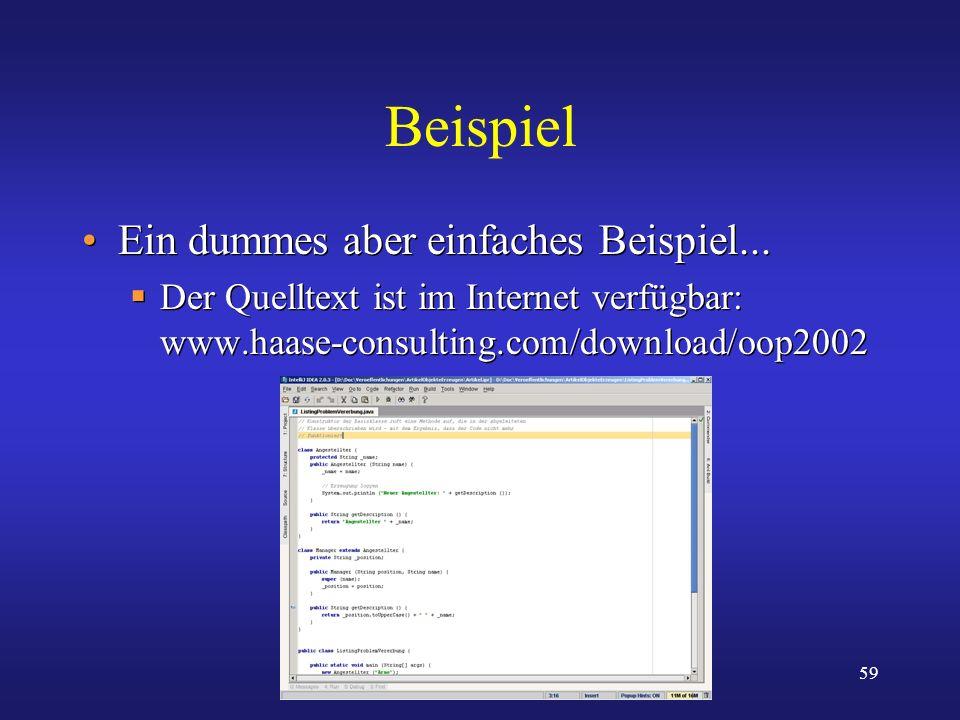 59 Beispiel Ein dummes aber einfaches Beispiel... Der Quelltext ist im Internet verfügbar: www.haase-consulting.com/download/oop2002 Ein dummes aber e