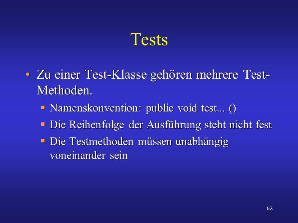 62 Tests Zu einer Test-Klasse gehören mehrere Test- Methoden. Namenskonvention: public void test... () Die Reihenfolge der Ausführung steht nicht fest