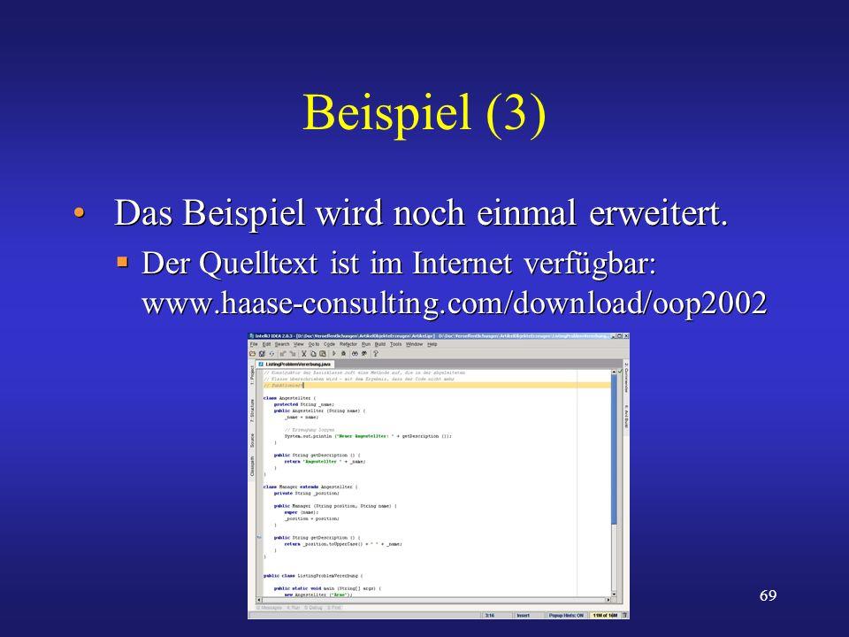 69 Beispiel (3) Das Beispiel wird noch einmal erweitert. Der Quelltext ist im Internet verfügbar: www.haase-consulting.com/download/oop2002 Das Beispi