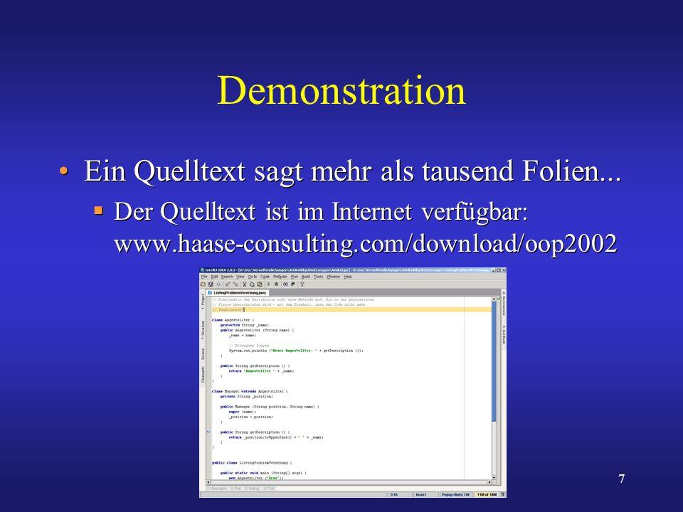 7 Demonstration Ein Quelltext sagt mehr als tausend Folien... Der Quelltext ist im Internet verfügbar: www.haase-consulting.com/download/oop2002 Ein Q
