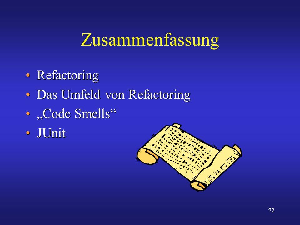 72 Zusammenfassung Refactoring Das Umfeld von Refactoring Code Smells JUnit Refactoring Das Umfeld von Refactoring Code Smells JUnit