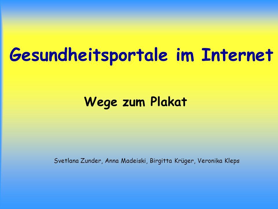 Gesundheitsportale im Internet Wege zum Plakat Svetlana Zunder, Anna Madeiski, Birgitta Krüger, Veronika Kleps