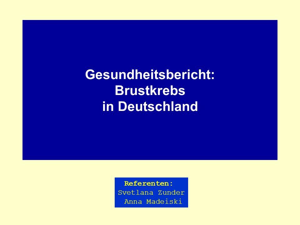 Gesundheitsbericht: Brustkrebs in Deutschland Referenten: Svetlana Zunder Anna Madeiski