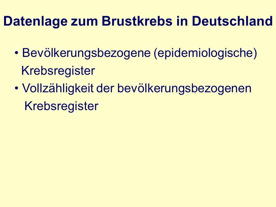 Datenlage zum Brustkrebs in Deutschland Bevölkerungsbezogene (epidemiologische) Krebsregister Vollzähligkeit der bevölkerungsbezogenen Krebsregister