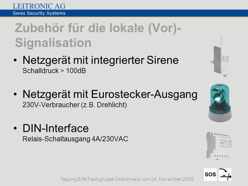 Tagung Erfa Fachgruppe Ostschweiz vom 24. November 2006 Zubehör für die lokale (Vor)- Signalisation Netzgerät mit integrierter Sirene Schalldruck > 10