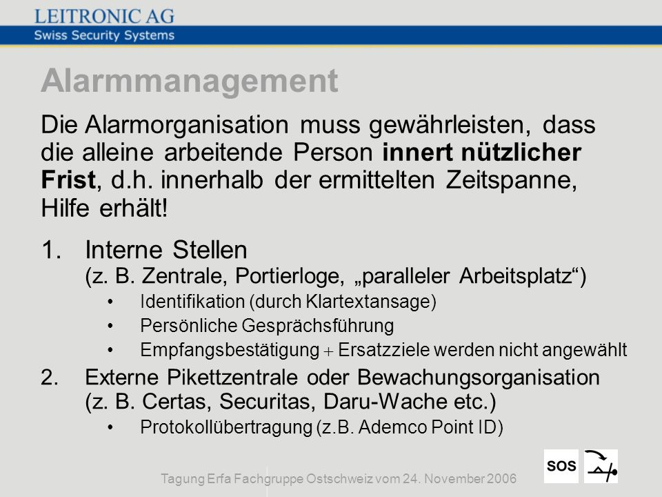 Tagung Erfa Fachgruppe Ostschweiz vom 24. November 2006 Alarmmanagement 1.Interne Stellen (z. B. Zentrale, Portierloge, paralleler Arbeitsplatz) Ident
