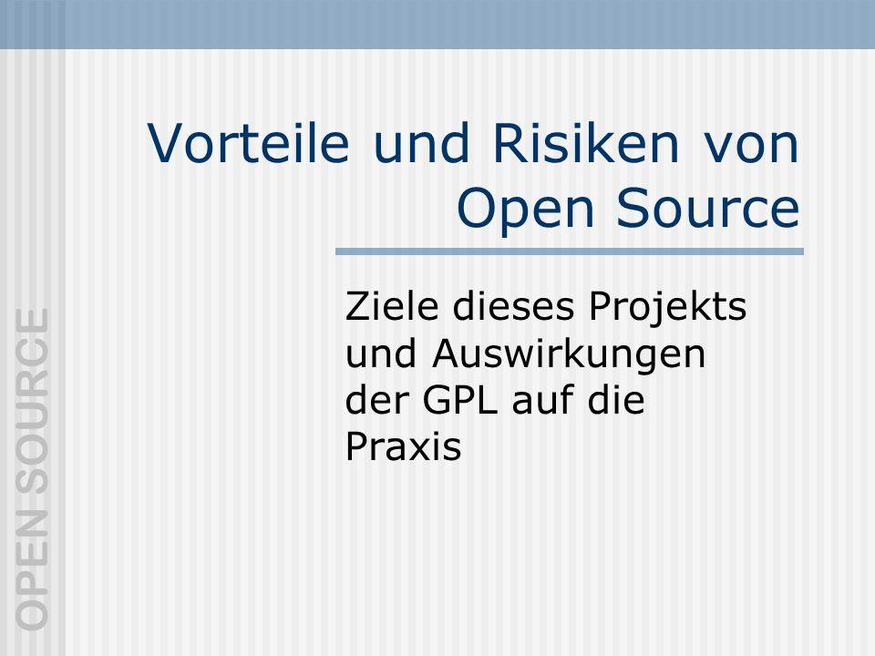 OPEN SOURCE Vorteile und Risiken von Open Source Ziele dieses Projekts und Auswirkungen der GPL auf die Praxis