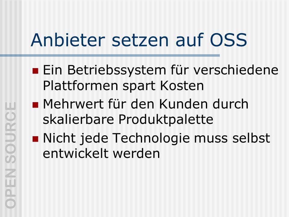 OPEN SOURCE Anbieter setzen auf OSS Ein Betriebssystem für verschiedene Plattformen spart Kosten Mehrwert für den Kunden durch skalierbare Produktpalette Nicht jede Technologie muss selbst entwickelt werden