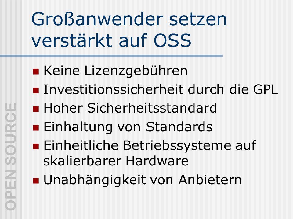 OPEN SOURCE Großanwender setzen verstärkt auf OSS Keine Lizenzgebühren Investitionssicherheit durch die GPL Hoher Sicherheitsstandard Einhaltung von Standards Einheitliche Betriebssysteme auf skalierbarer Hardware Unabhängigkeit von Anbietern
