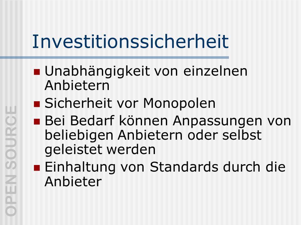 OPEN SOURCE Investitionssicherheit Unabhängigkeit von einzelnen Anbietern Sicherheit vor Monopolen Bei Bedarf können Anpassungen von beliebigen Anbietern oder selbst geleistet werden Einhaltung von Standards durch die Anbieter