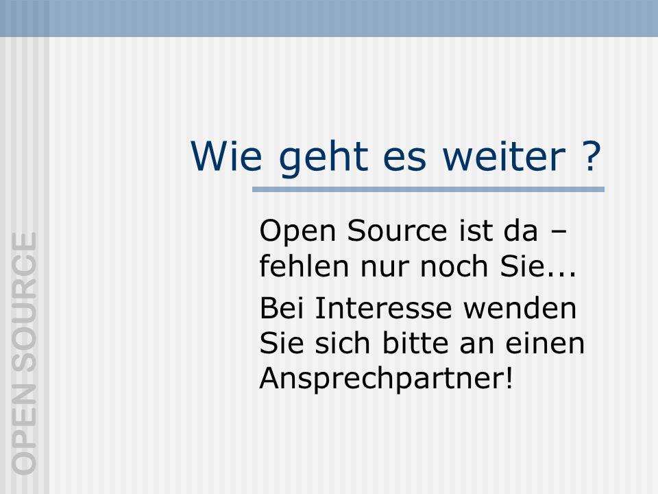 OPEN SOURCE Wie geht es weiter .Open Source ist da – fehlen nur noch Sie...