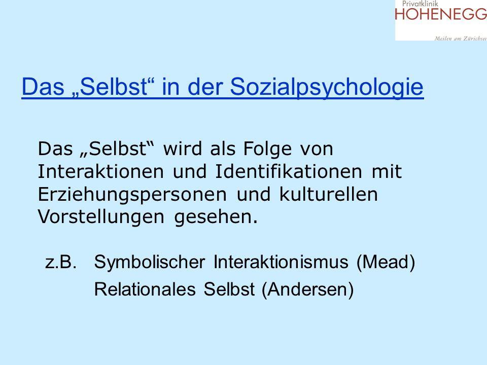 Das Selbst in der Sozialpsychologie z.B. Symbolischer Interaktionismus (Mead) Relationales Selbst (Andersen) Das Selbst wird als Folge von Interaktion