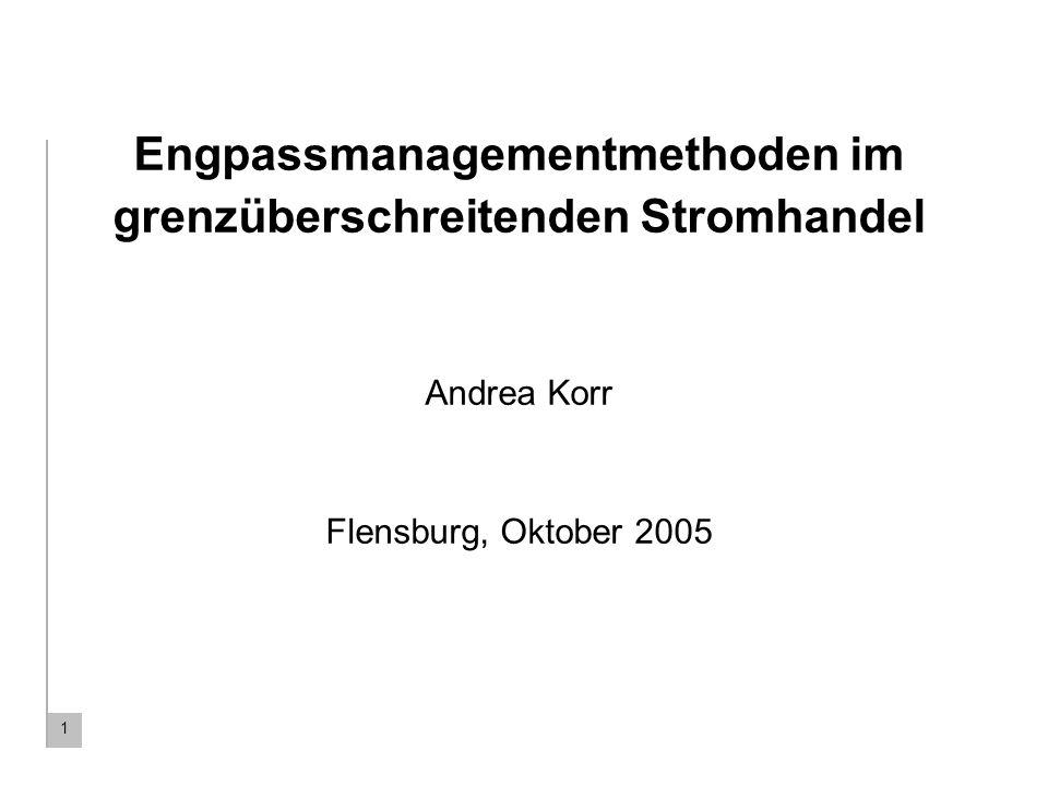 1 Engpassmanagementmethoden im grenzüberschreitenden Stromhandel Andrea Korr Flensburg, Oktober 2005