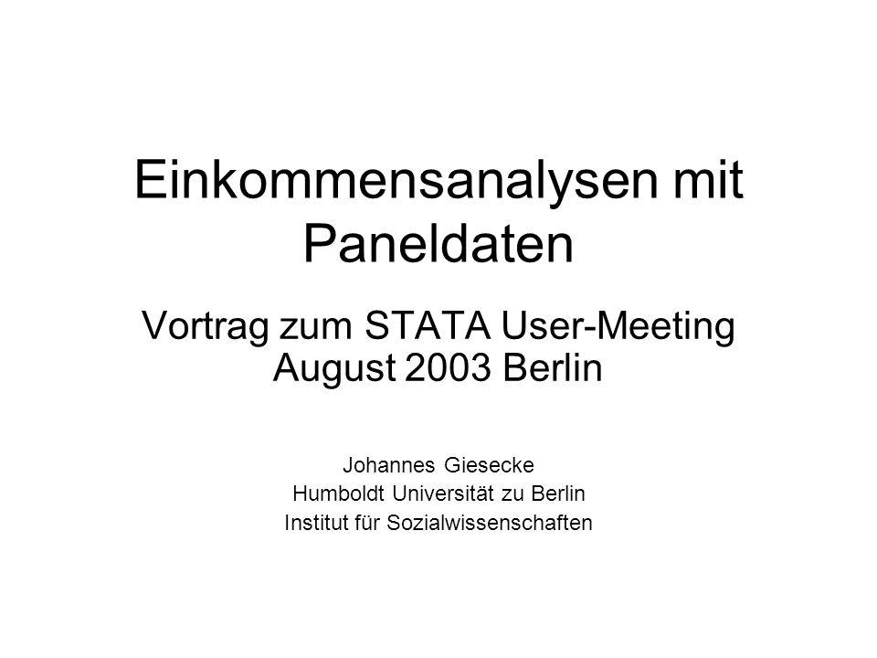 Einkommensanalysen mit Paneldaten Vortrag zum STATA User-Meeting August 2003 Berlin Johannes Giesecke Humboldt Universität zu Berlin Institut für Sozi