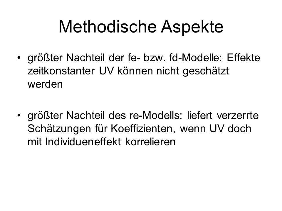 Methodische Aspekte größter Nachteil der fe- bzw. fd-Modelle: Effekte zeitkonstanter UV können nicht geschätzt werden größter Nachteil des re-Modells: