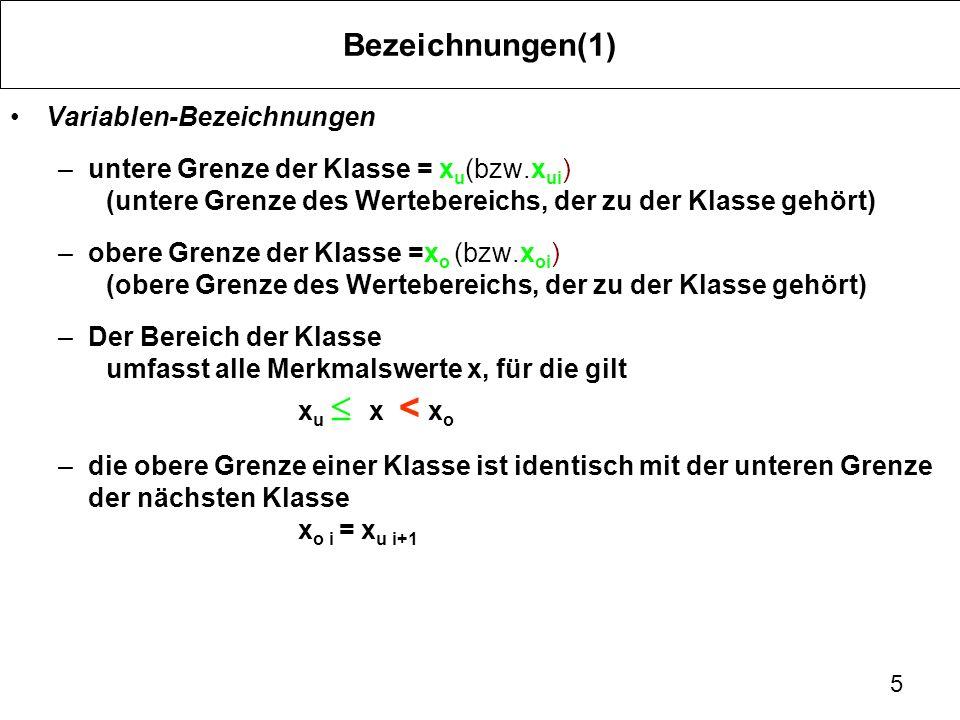 5 Bezeichnungen(1) Variablen-Bezeichnungen –untere Grenze der Klasse = x u (bzw.x ui ) (untere Grenze des Wertebereichs, der zu der Klasse gehört) –ob