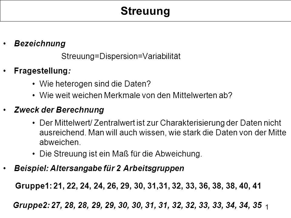 1 Streuung Bezeichnung Streuung=Dispersion=Variabilität Fragestellung: Wie heterogen sind die Daten.