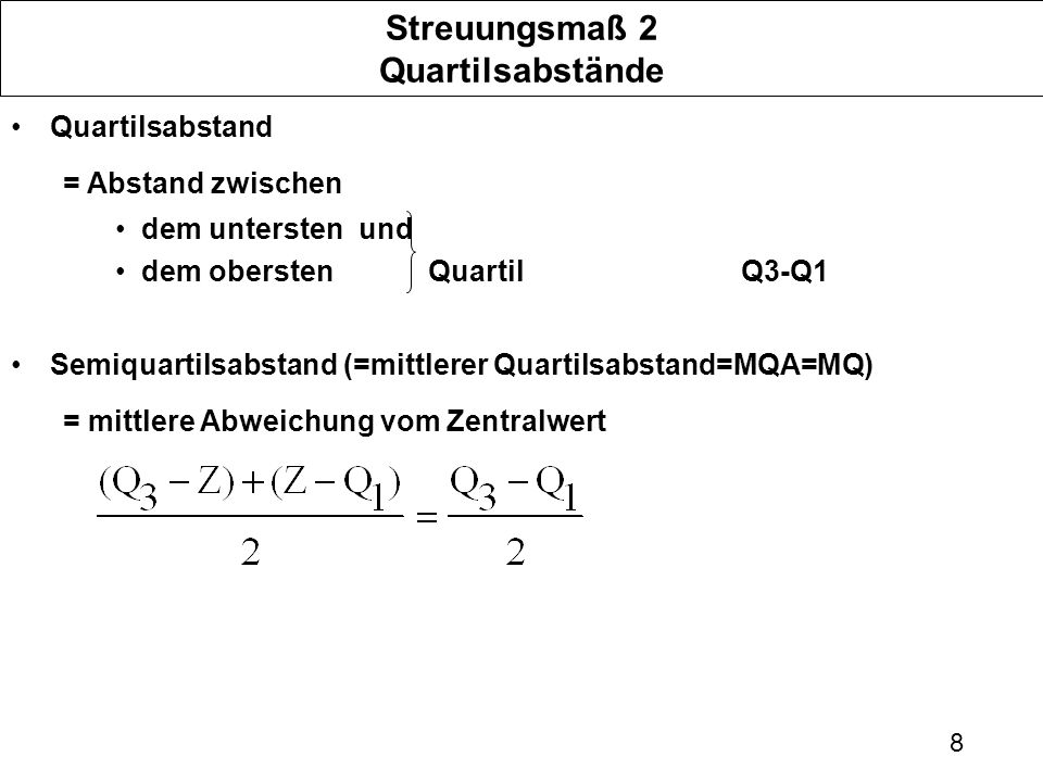 9 Semiquartilsabstand (mittlerer Quartilsabstand=MQA,=MQ) = mittlere Abweichung vom Zentralwert(Q3-Q1)/2 Zeichnung: Whisker-Box-Plot (nicht klausurrelevant) Quartilsabstand: Zeichnung Z Q1Q1 Q3Q3 Quartilsabstand halber Quartilsabstand