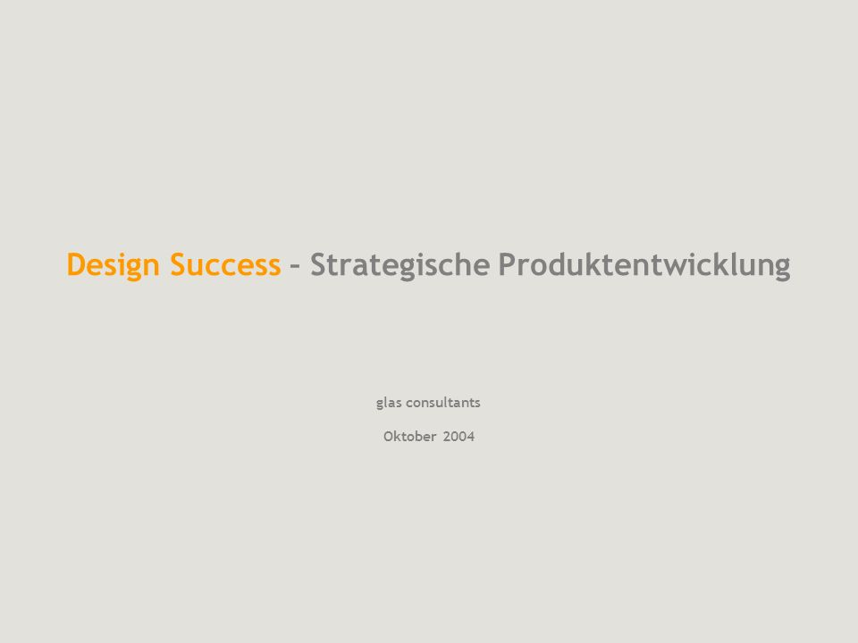 Design Success – Strategische Produktentwicklung glas consultants Oktober 2004