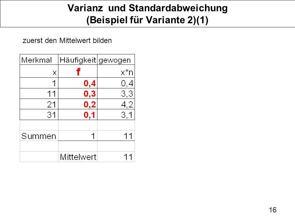 16 Varianz und Standardabweichung (Beispiel für Variante 2)(1) zuerst den Mittelwert bilden