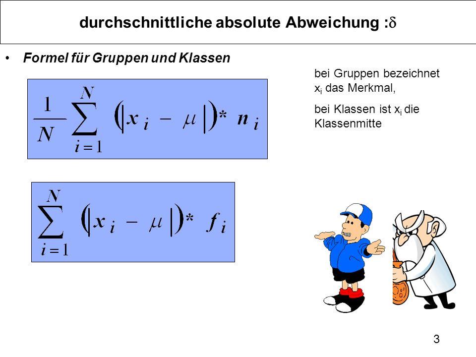 3 durchschnittliche absolute Abweichung : Formel für Gruppen und Klassen bei Gruppen bezeichnet x i das Merkmal, bei Klassen ist x i die Klassenmitte