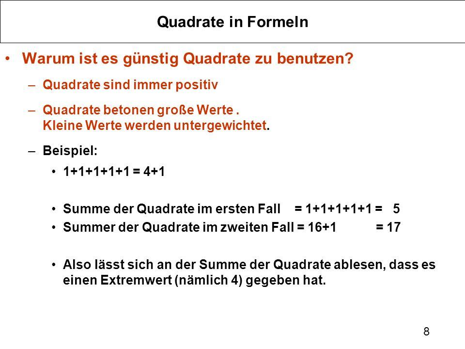 8 Quadrate in Formeln Warum ist es günstig Quadrate zu benutzen? –Quadrate sind immer positiv –Quadrate betonen große Werte. Kleine Werte werden unter