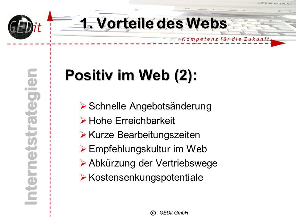 1. Vorteile des Webs Internetstrategien Positiv im Web (1): Kleine, mittlere, große Unternehmen auf einer Ebene Keine regionalen Beschränkungen Schnel