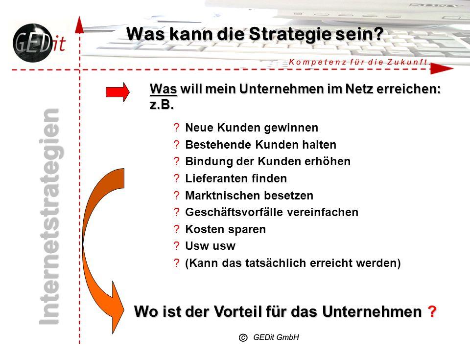 Was kann die Strategie sein.Internetstrategien Was will mein Unternehmen im Netz erreichen: z.B.