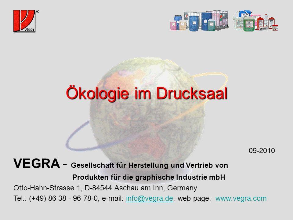 Ökologie im Drucksaal VEGRA - Gesellschaft für Herstellung und Vertrieb von Produkten für die graphische Industrie mbH Otto-Hahn-Strasse 1, D-84544 Aschau am Inn, Germany Tel.: (+49) 86 38 - 96 78-0, e-mail: info@vegra.de, web page: www.vegra.cominfo@vegra.de 09-2010