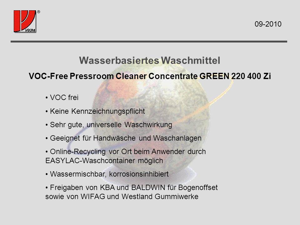 Wasserbasiertes Waschmittel VOC-Free Pressroom Cleaner Concentrate GREEN 220 400 Zi VOC frei Keine Kennzeichnungspflicht Sehr gute, universelle Waschwirkung Geeignet für Handwäsche und Waschanlagen Online-Recycling vor Ort beim Anwender durch EASYLAC-Waschcontainer möglich Wassermischbar, korrosionsinhibiert Freigaben von KBA und BALDWIN für Bogenoffset sowie von WIFAG und Westland Gummiwerke 09-2010