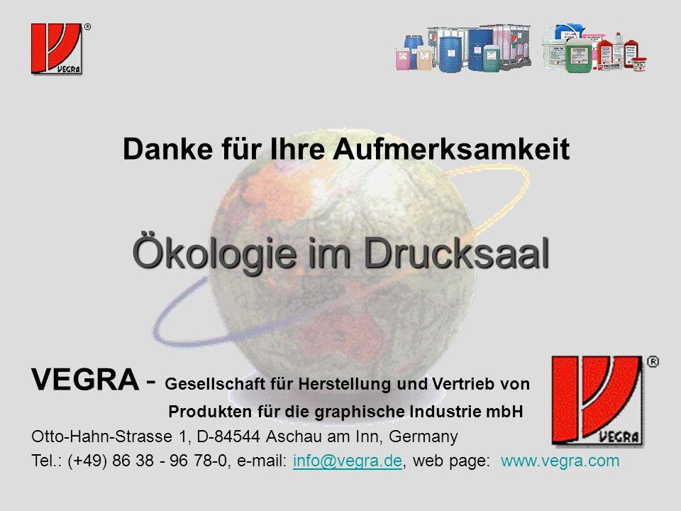 Ökologie im Drucksaal Danke für Ihre Aufmerksamkeit VEGRA - Gesellschaft für Herstellung und Vertrieb von Produkten für die graphische Industrie mbH Otto-Hahn-Strasse 1, D-84544 Aschau am Inn, Germany Tel.: (+49) 86 38 - 96 78-0, e-mail: info@vegra.de, web page: www.vegra.cominfo@vegra.de