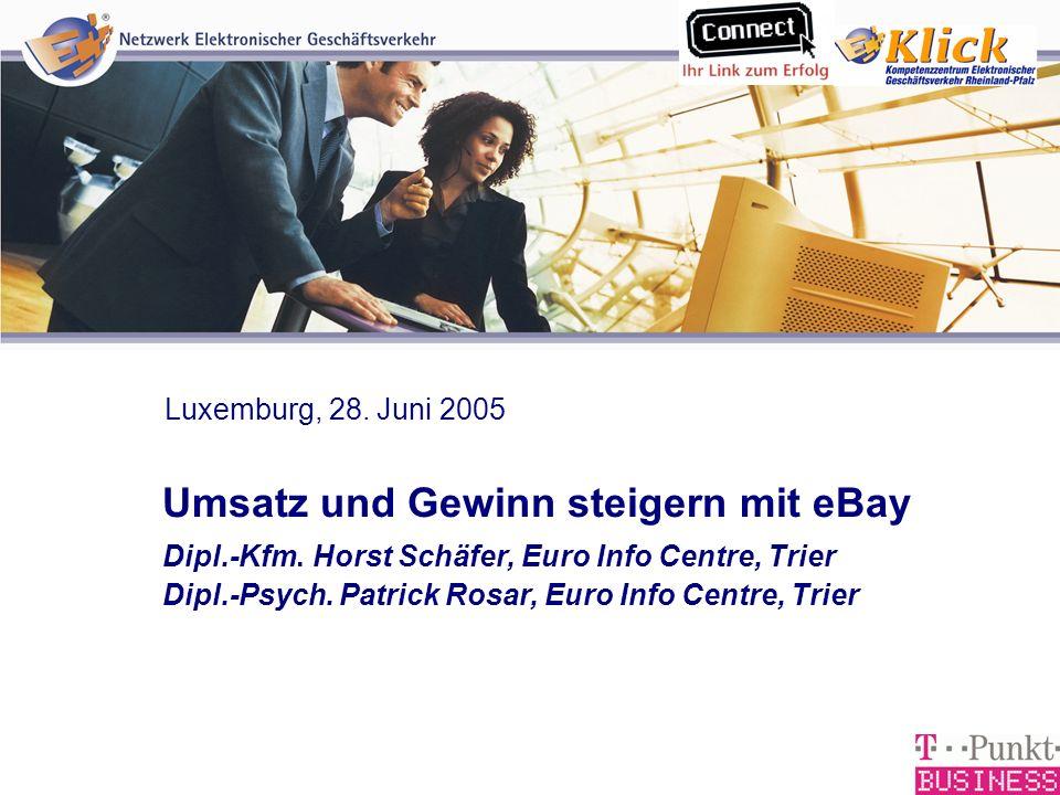 1 Verkaufen über eBay Umsatz und Gewinn steigern mit eBay Dipl.-Kfm. Horst Schäfer, Euro Info Centre, Trier Dipl.-Psych. Patrick Rosar, Euro Info Cent