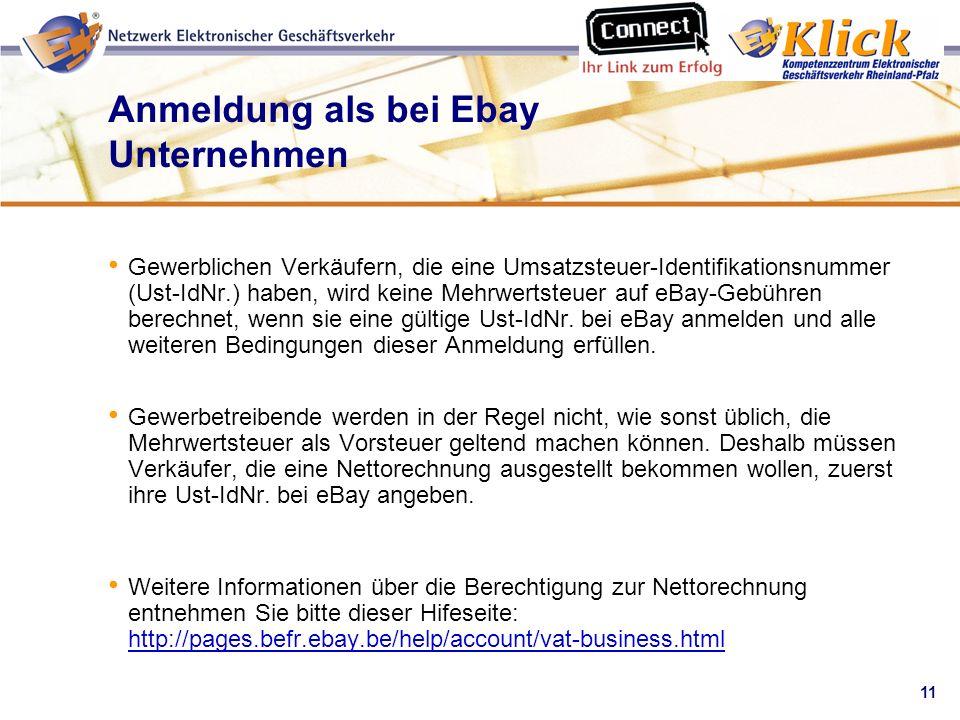 11 Verkaufen über eBay Anmeldung als bei Ebay Unternehmen Gewerblichen Verkäufern, die eine Umsatzsteuer-Identifikationsnummer (Ust-IdNr.) haben, wird