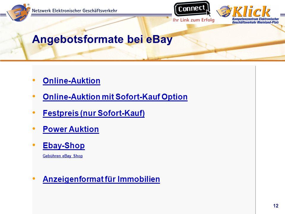12 Verkaufen über eBay Angebotsformate bei eBay Online-Auktion Online-Auktion mit Sofort-Kauf Option Festpreis (nur Sofort-Kauf) Power Auktion Ebay-Sh
