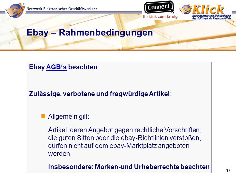 17 Verkaufen über eBay Ebay – Rahmenbedingungen Ebay AGBs beachtenAGBs Zulässige, verbotene und fragwürdige Artikel: Allgemein gilt: Artikel, deren An