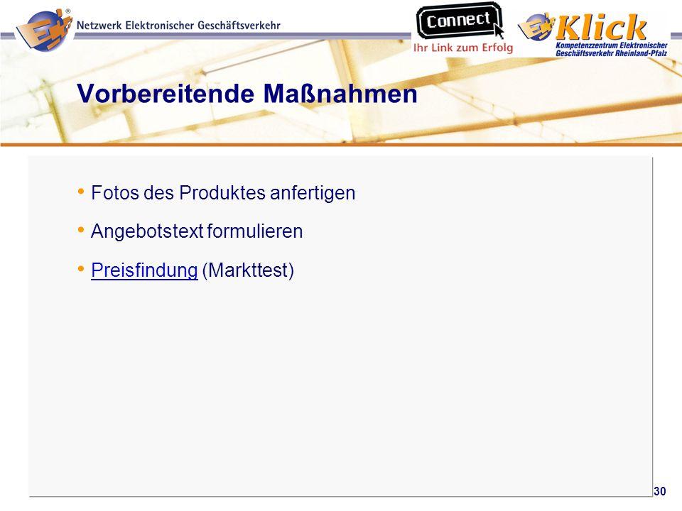 30 Verkaufen über eBay Vorbereitende Maßnahmen Fotos des Produktes anfertigen Angebotstext formulieren Preisfindung (Markttest) Preisfindung