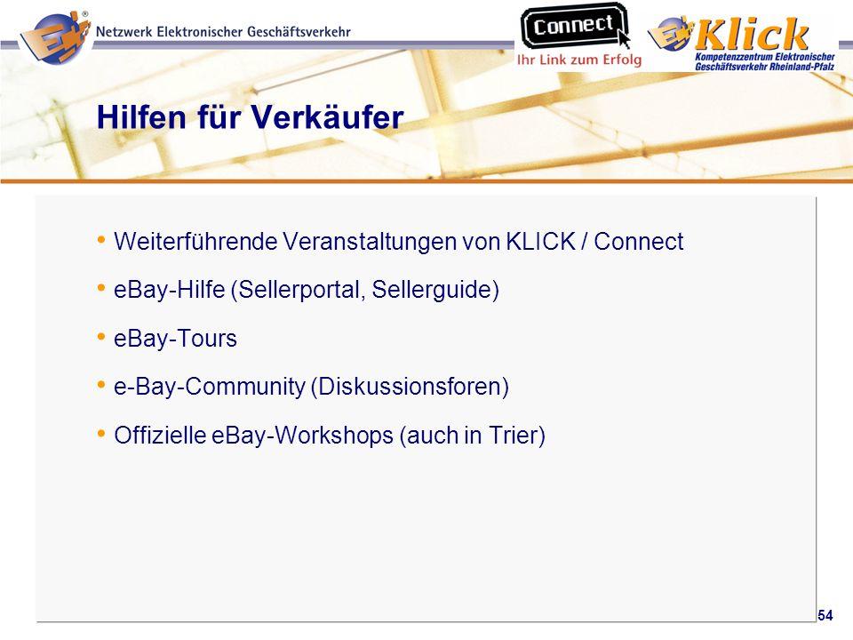 54 Verkaufen über eBay Hilfen für Verkäufer Weiterführende Veranstaltungen von KLICK / Connect eBay-Hilfe (Sellerportal, Sellerguide) eBay-Tours e-Bay