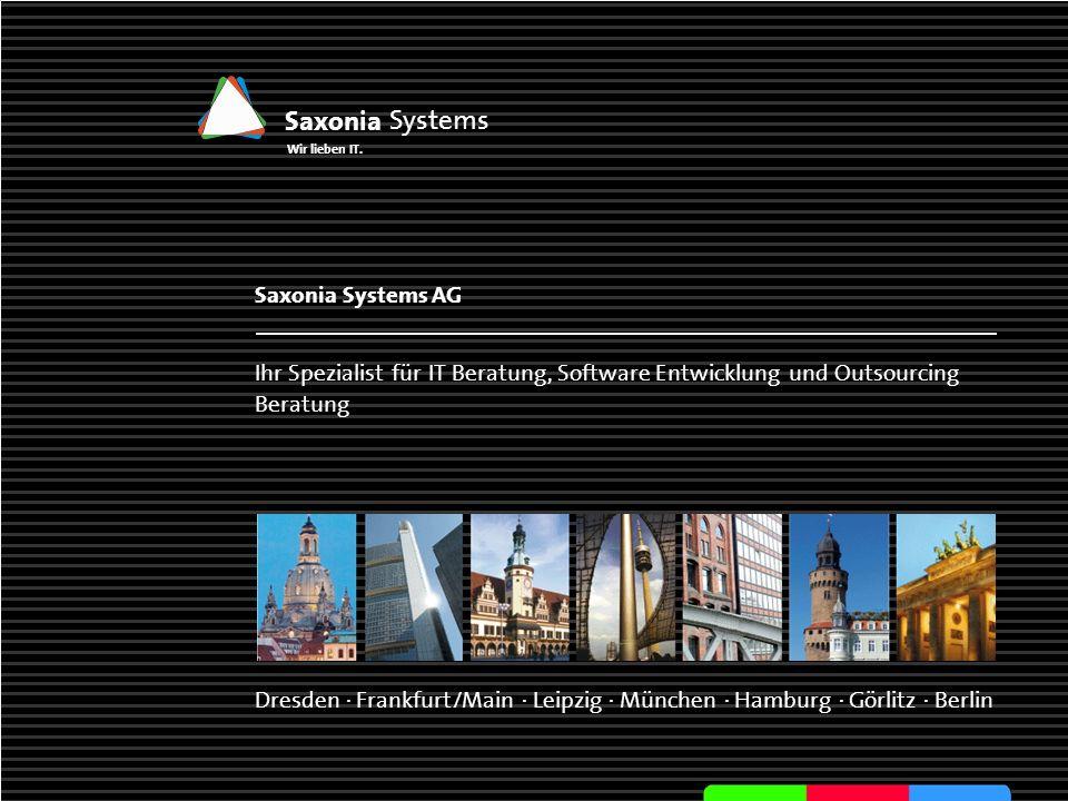 www.saxsys.de Saxonia Systems Wir lieben IT. Dresden · Frankfurt/Main · Leipzig · München · Hamburg · Görlitz · Berlin Saxonia Systems AG Ihr Speziali