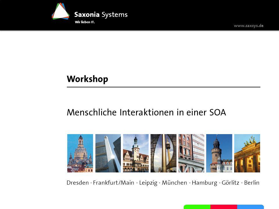 www.saxsys.de Saxonia Systems Wir lieben IT. Dresden · Frankfurt/Main · Leipzig · München · Hamburg · Görlitz · Berlin Workshop Menschliche Interaktio