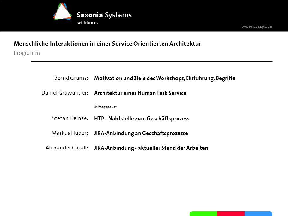 www.saxsys.de Saxonia Systems Wir lieben IT. Menschliche Interaktionen in einer Service Orientierten Architektur Programm Bernd Grams: Daniel Grawunde