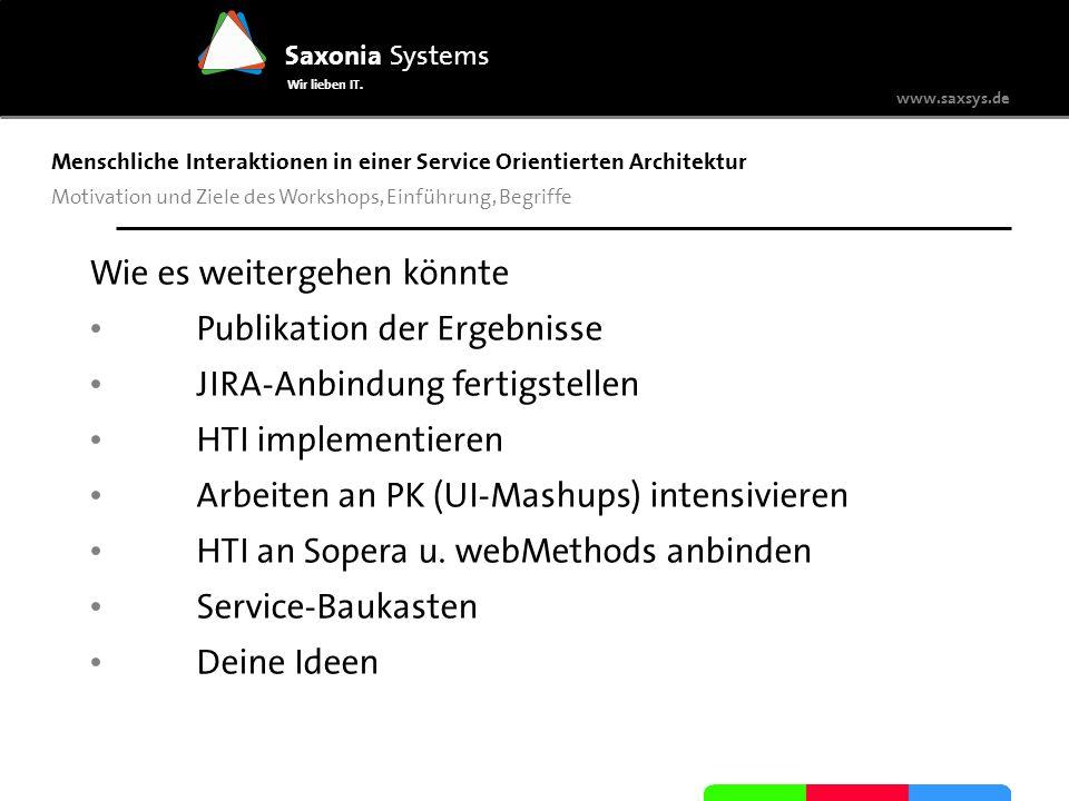 www.saxsys.de Saxonia Systems Wir lieben IT. Menschliche Interaktionen in einer Service Orientierten Architektur Motivation und Ziele des Workshops, E