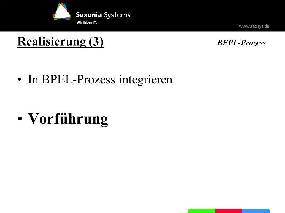 Saxonia Systems Wir lieben IT. www.saxsys.de Realisierung (3) BEPL-Prozess In BPEL-Prozess integrieren Vorführung