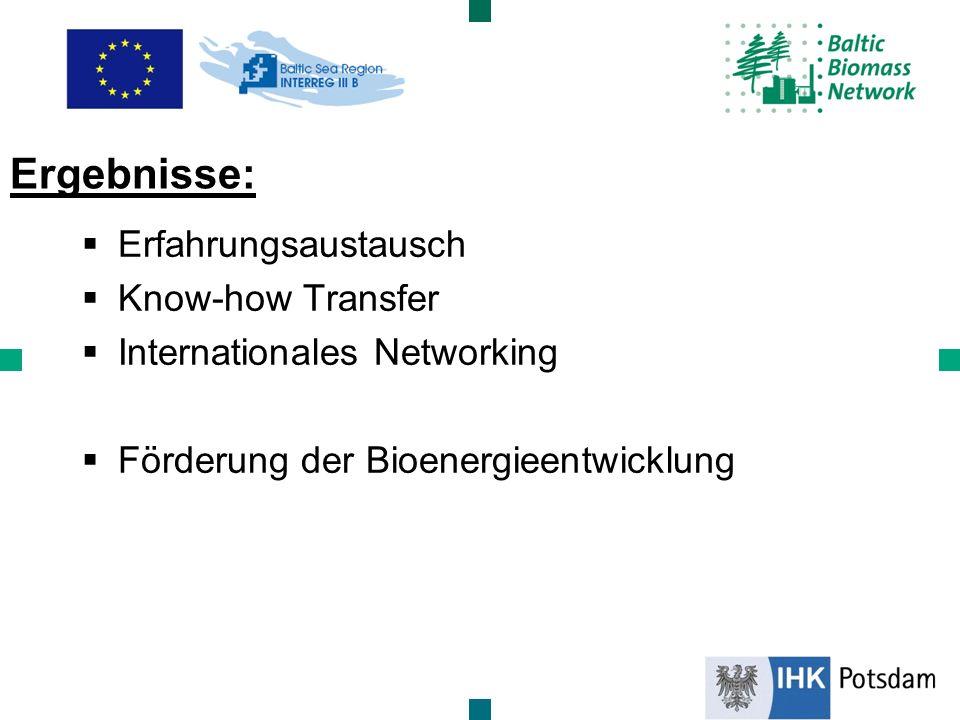 Erfahrungsaustausch Know-how Transfer Internationales Networking Förderung der Bioenergieentwicklung Ergebnisse: