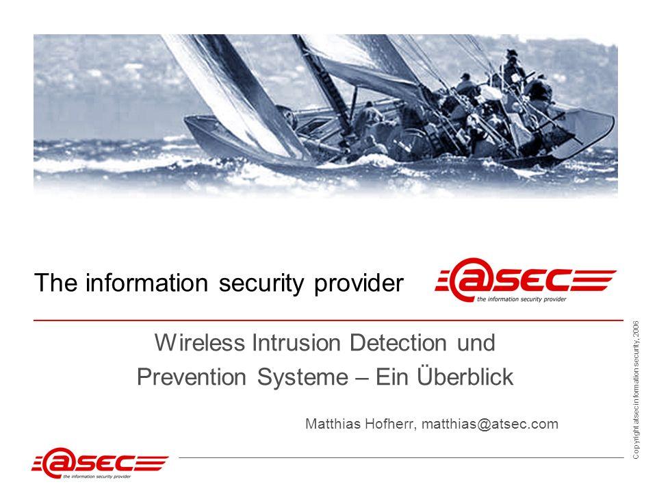 Copyright atsec information security, 2006 2 Agenda Methoden Anforderungen Architektur Datenkorrelation Channel Hopping Ortung Wireless Intrusion Prevention Antennen Fazit