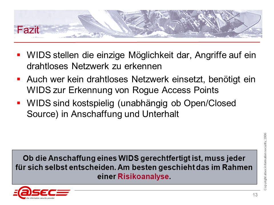 Copyright atsec information security, 2006 13 Fazit WIDS stellen die einzige Möglichkeit dar, Angriffe auf ein drahtloses Netzwerk zu erkennen Auch we