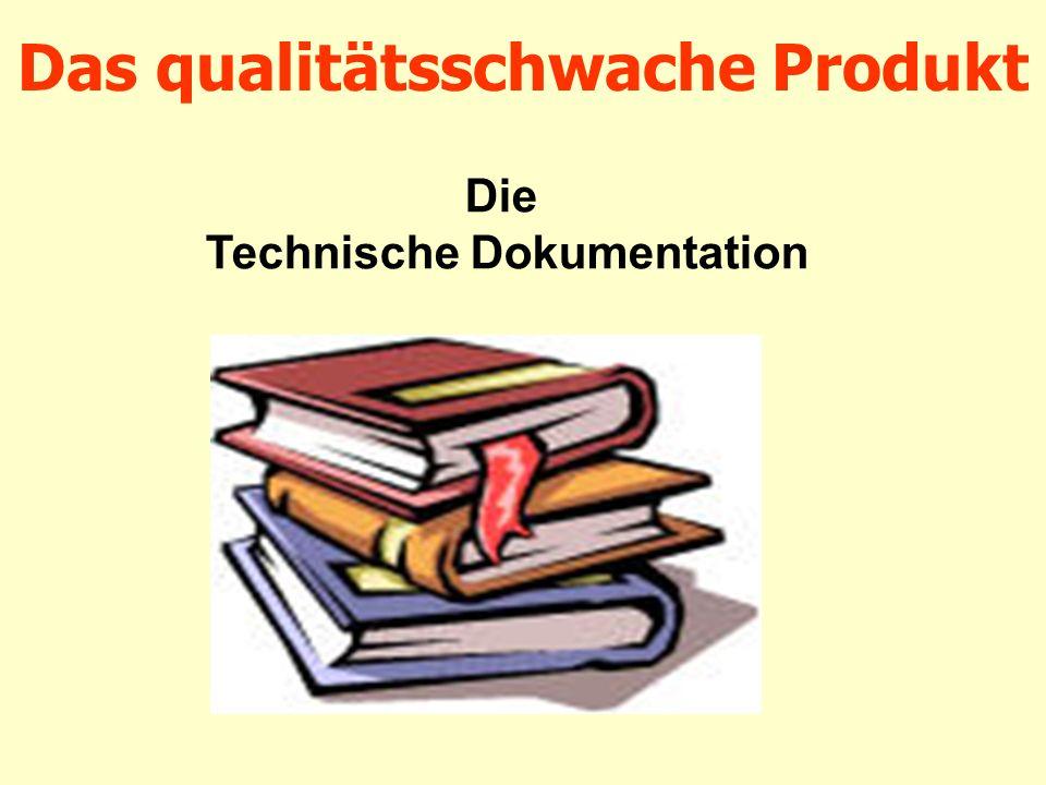 Das qualitätsschwache Produkt Die Technische Dokumentation